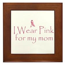 I Wear Pink For My Mom - Pink Framed Tile