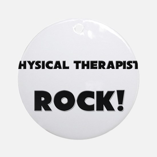 Physical Therapists ROCK Ornament (Round)
