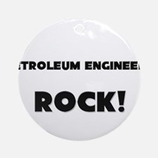 Petroleum Engineers ROCK Ornament (Round)