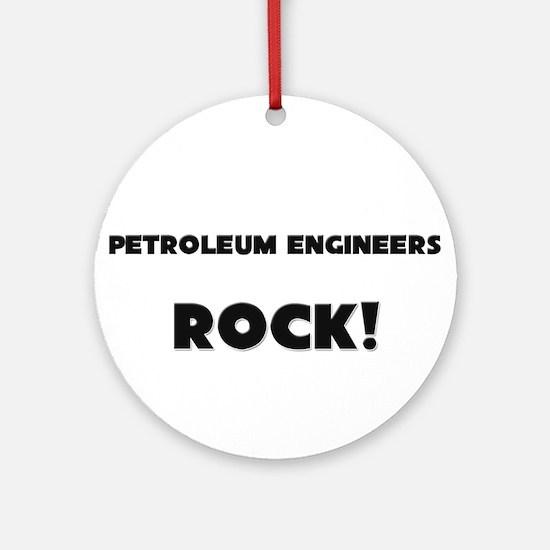 Petroleum Engineers ROCK Ornament (Round)