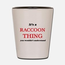 It's a Raccoon thing, you wouldn&#3 Shot Glass