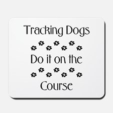 Tracking Dogs do it... Mousepad
