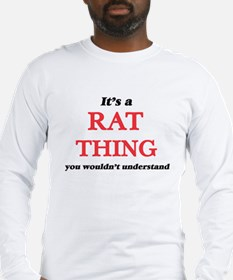 It's a Rat thing, you woul Long Sleeve T-Shirt