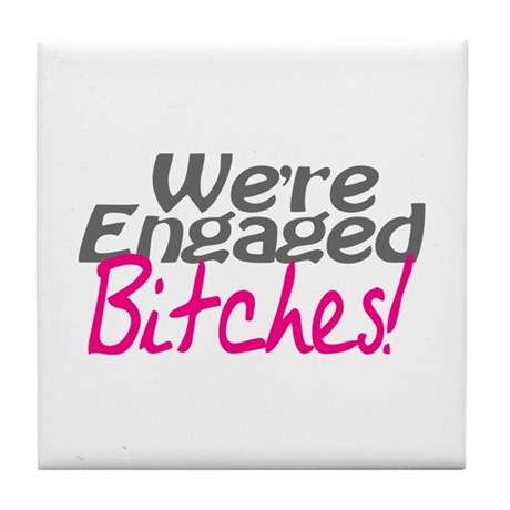 We're Engaged Bitches! Tile Coaster