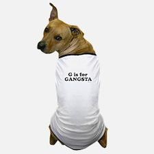 G is for GANGSTA ~ Dog T-Shirt