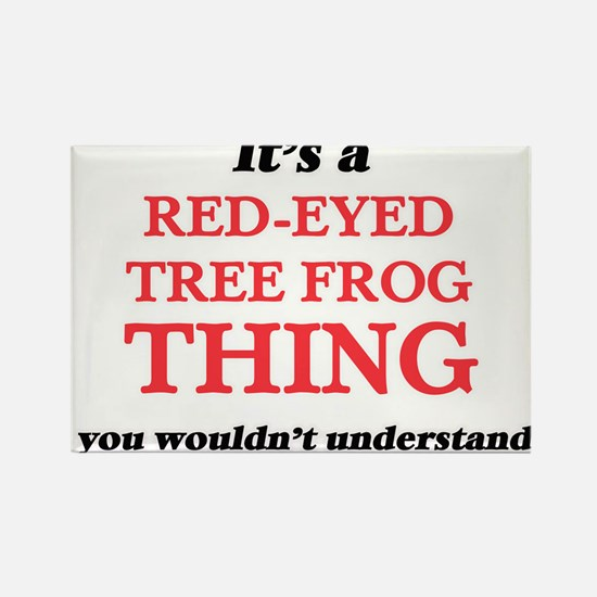 It's a Red-Eyed Tree Frog thing, you w Magnets