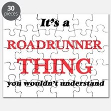 It's a Roadrunner thing, you wouldn&#39 Puzzle