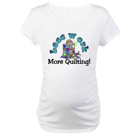 Less work more quilting Maternity T-Shirt