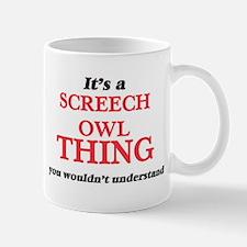 It's a Screech Owl thing, you wouldn' Mugs