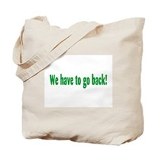 We Have To Go Back Tote Bag