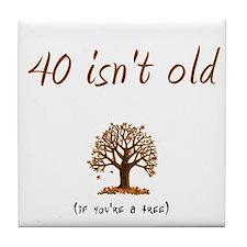 40 isn't old Tile Coaster