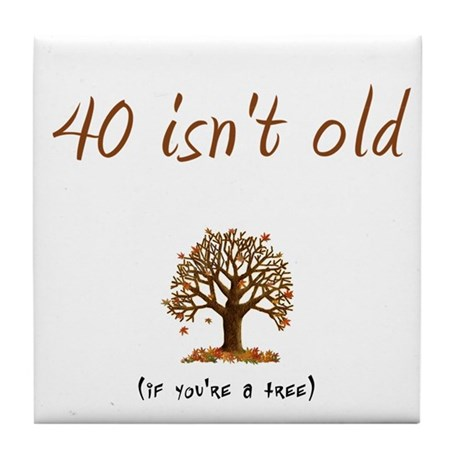 40 isn't old Tile Coaster