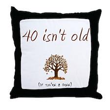 40 isn't old Throw Pillow