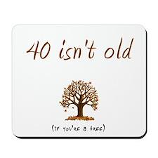 40 isn't old Mousepad
