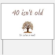 40 isn't old Yard Sign