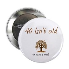 "40 isn't old 2.25"" Button"