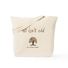 40 isn't old Tote Bag