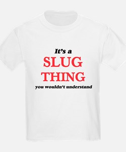 It's a Slug thing, you wouldn't un T-Shirt