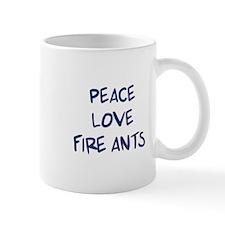 Peace, Love, Fire Ants Mug