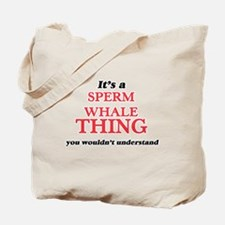It's a Sperm Whale thing, you wouldn& Tote Bag