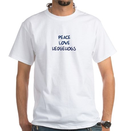 Peace, Love, Hedgehogs White T-Shirt