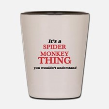 It's a Spider Monkey thing, you wou Shot Glass