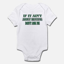 If It Ain't About Deer Huntin'... Infant Bodysuit