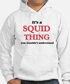 It's a Squid thing, you wouldn' Sweatshirt