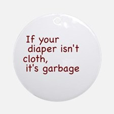 If your diaper isn't cloth, it's garbage Ornament