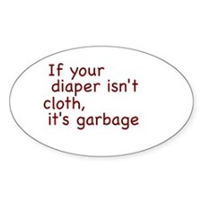 If your diaper isn't cloth, it's garbage Decal