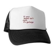 If your diaper isn't cloth, it's garbage Trucker Hat
