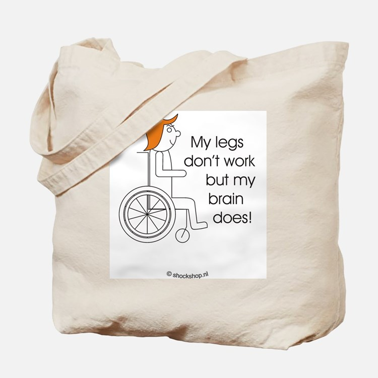 My legs don't work, but my brain does! Tote Bag