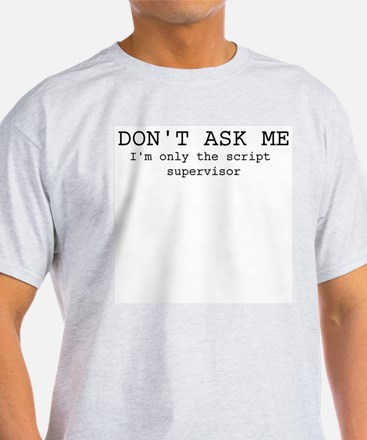 Don't ask me...script supervisor T-Shirt