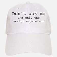 Don't ask me...script supervisor Baseball Baseball Cap
