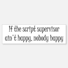 If the script supervisor ain't happy... Bumper Bumper Sticker