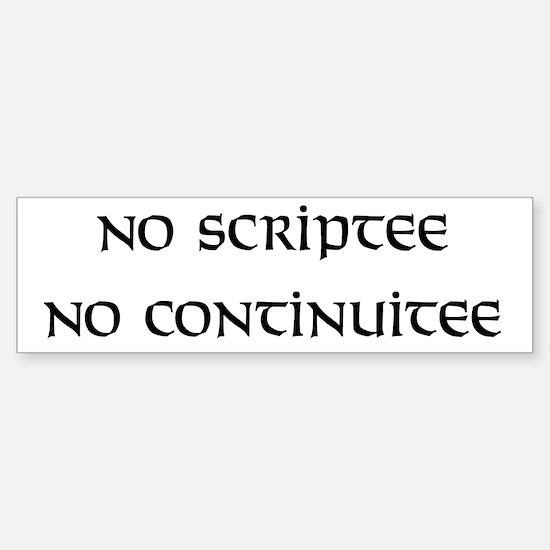 No scriptee, no continuitee Bumper Bumper Bumper Sticker