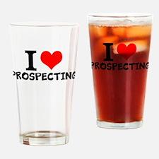 I Love Prospecting Drinking Glass
