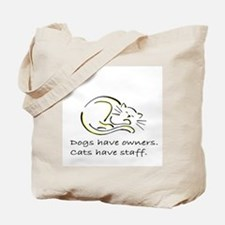 Dogs have owners, cats have s Tote Bag