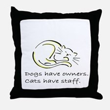 Dogs have owners, cats have s Throw Pillow