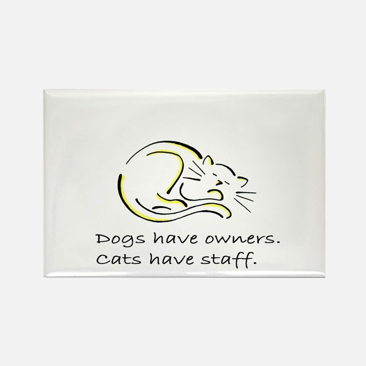 Dogs have owners, cats have s Rectangle Magnet