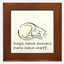 Dogs have owners, cats have s Framed Tile