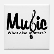 Music What Else Matters Tile Coaster