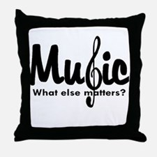 Music What Else Matters Throw Pillow