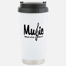 Music What Else Matters Stainless Steel Travel Mug