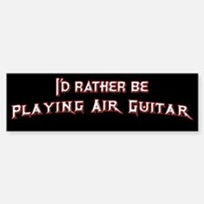 I'd Rather Be Playing Air Guitar Bumper Bumper Bumper Sticker