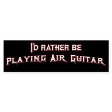 I'd Rather Be Playing Air Guitar Bumper Car Sticker