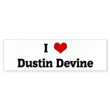 I Love Dustin Devine Bumper Bumper Sticker