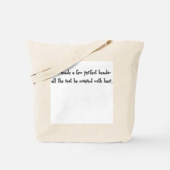 God made a few perfect heads Tote Bag