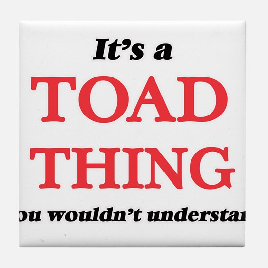 It's a Toad thing, you wouldn&#39 Tile Coaster