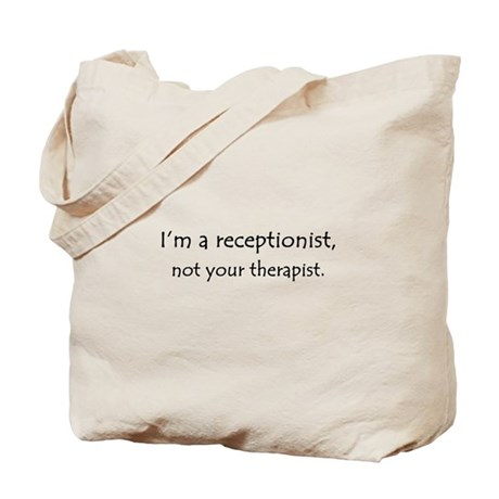 I'm a receptionist, not your therapist Tote Bag